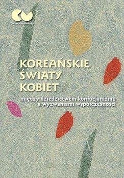 Koreańskie światy kobiet - między dziedzictwem konfucjanizmu a wyzwaniami współczesności-Opracowanie zbiorowe