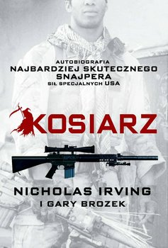 Kosiarz. Autobiografia najbardziej skutecznego snajpera sił specjalnych USA-Brozek Gary, Irving Nicholas