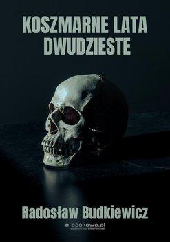 Koszmarne lata dwudzieste-Budkiewicz Radosław