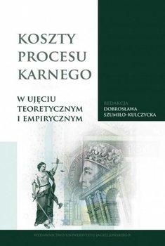 Koszty procesu karnego w ujęciu teoretycznym i empirycznym-Opracowanie zbiorowe