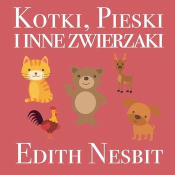 Kotki, Pieski i inne zwierzaki-Nesbit Edith