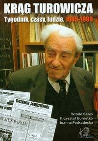 Krąg Turowicza. Tygodnik czasy ludzie 1945-1999-Bereś Witold, Burnetko Krzysztof, Podsadecka Joanna