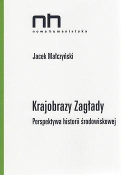 Krajobrazy Zagłady. Perspektywa historii środowiskowej-Małczyński Jacek