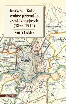 Kraków i Galicja wobec przemian cywilizacyjnych (1866–1914)-Stala Marian, Fiołek Krzysztof