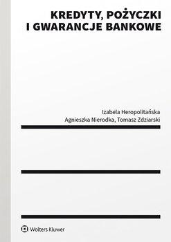 Kredyty, pożyczki i gwarancje bankowe-Heropolitańska Izabela, Nierodka Agnieszka, Zdziarski Tomasz