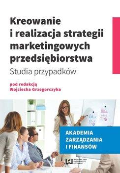 Kreowanie i realizacja strategii marketingowych przedsiębiorstwa. Studia przypadków                      (ebook)