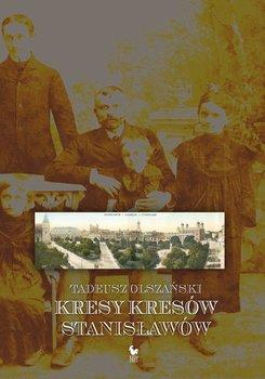 Kresy kresów. Stanisławów                      (ebook)