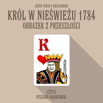 Król w Nieświeżu 1784: Obrazek z przeszłości-Kraszewski Józef Ignacy