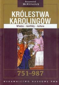 Królestwa Karolingów. Władza - konflikty - kultura 751-987-McKitterick Rosamond