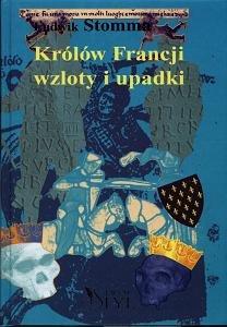 Królów Francji Wzloty i Upadki-Stomma Ludwik