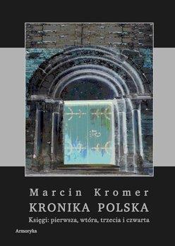 Kronika Polska. Księgi: pierwsza, wtóra, trzecia i czwarta-Kromer Marcin