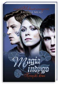 Kroniki krwi. Tom 3. Magia indygo                      (ebook)