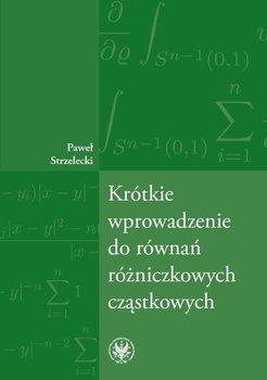 Krótkie wprowadzenie do równań różniczkowych cząstkowych-Strzelecki Paweł