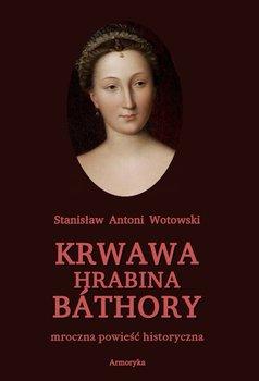 Krwawa hrabina Báthory. Mroczna powieść historyczna-Wotowski Stanisław Antoni