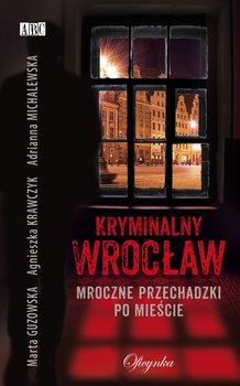 Kryminalny Wrocław. Mroczne przechadzki po mieście-Krawczyk Agnieszka, Guzowska Marta, Michalewska Adrianna