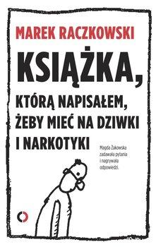 Książka, którą napisałem, żeby mieć na dziwki i narkotyki-Żakowska Magdalena, Raczkowski Marek