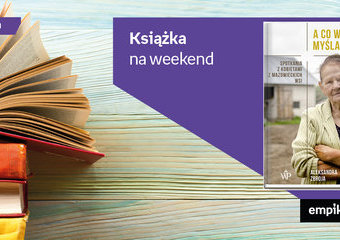 """Książka na weekend - """"A co wyście myślały"""""""