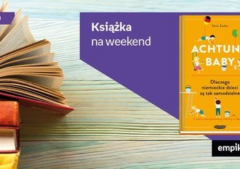 """Książka na weekend – """"Achtung baby. Dlaczego niemieckie dzieci są tak samodzielne"""""""