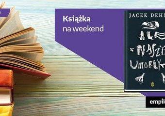 """Książka na weekend – """"Ale z naszymi umarłymi"""""""