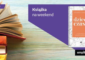 """Książka na weekend – """"Dzieci czasu"""""""