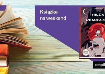 """Książka na weekend - """"Hilda i Władca gór"""""""