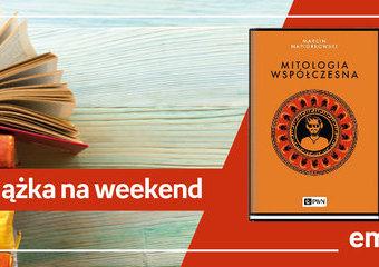 """Książka na weekend – """"Mitologia współczesna"""""""