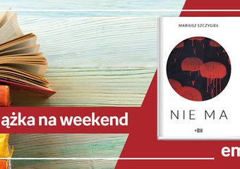 "Książka na weekend – ""Nie ma"""