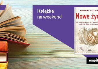 """Książka na weekend – """"Nowe życie, czyli jak największe umysły wszechczasów odkryły, skąd się biorą dzieci"""""""