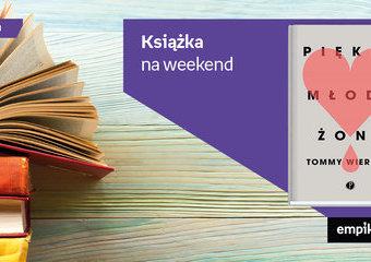 """Książka na weekend – """"Piękna, młoda żona"""""""