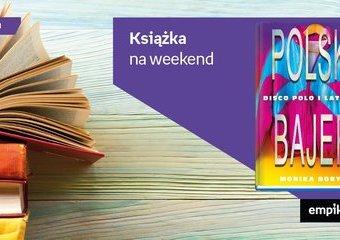 "Książka na weekend – ""Polski bajer"""