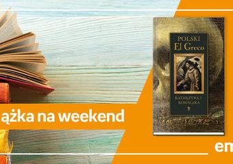 """Książka na weekend – """"Polski El Greco"""""""