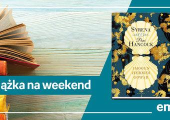 """Książka na weekend - """"Syrena i Pani Hancock"""""""
