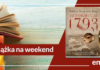 "Książka na weekend - ""Sztokholm 1793"""