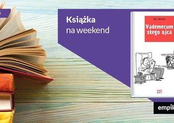 """Książka na weekend – """"Vademecum złego ojca"""""""