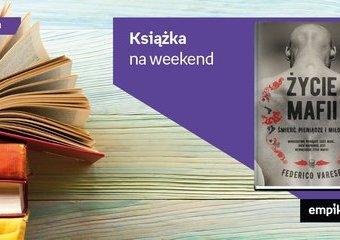 """Książka na weekend – """"Życie mafii. Śmierć, pieniądze i miłość"""""""
