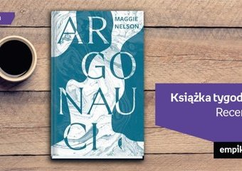 """Książka tygodnia – """"Argonauci"""". Recenzja"""
