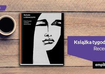 """Książka tygodnia – """"Ballada o dziewczynie. Z Ewą Frysztak rozmawia Janusz Górski"""". Recenzja"""