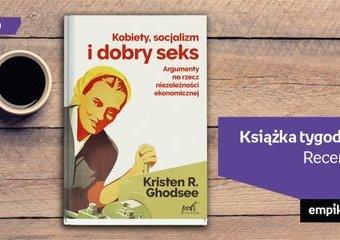 """Książka tygodnia – """"Kobiety, socjalizm i dobry seks. Argumenty na rzecz niezależności ekonomicznej"""". Recenzja"""