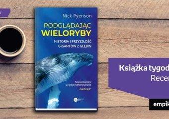 """Książka tygodnia – """"Podglądając wieloryby"""". Recenzja"""