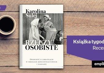 """Książka tygodnia – """"Rzeczy osobiste. Opowieść o ubraniach w obozach koncentracyjnych i zagłady"""". Recenzja"""
