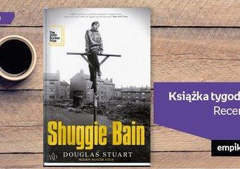 """Książka tygodnia – """"Shuggie Bain"""". Recenzja"""