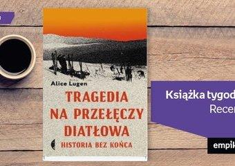 """Książka tygodnia - """"Tragedia na Przełęczy Diatłowa"""". Recenzja"""