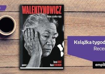 """Książka tygodnia – """"Walentynowicz. Anna szuka raju"""". Recenzja"""