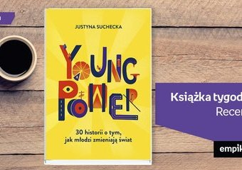 """Książka tygodnia - """"Young Power! 30 historii o tym, jak młodzi zmieniają świat"""". Recenzja"""