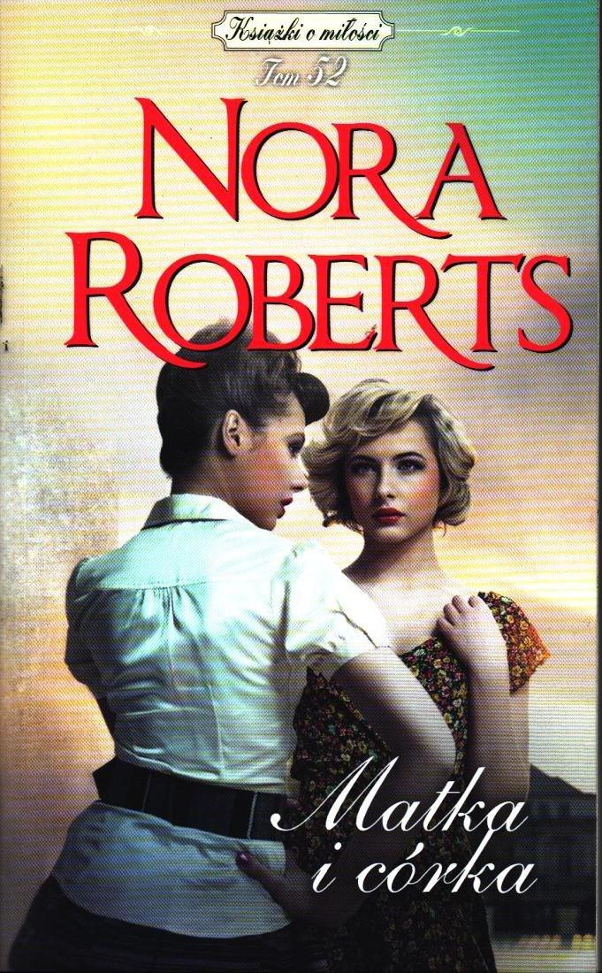 Znalezione obrazy dla zapytania: Nora Roberts : Matka i córka