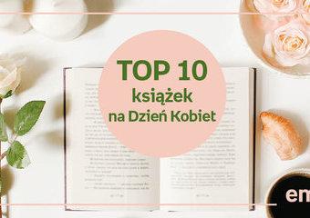 Książki zamiast kwiatów. TOP 10 tytułów na Dzień Kobiet