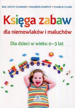 Księga zabaw dla niemowlaków i maluchów. Dla dzieci w wieku 0-3 lat-Opracowanie zbiorowe