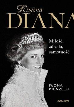 Księżna Diana. Miłość, zdrada, samotność -Kienzler Iwona