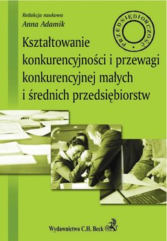 Kształtowanie konkurencyjności i przewagi konkurencyjnej małych i średnich przedsiębiorstw                      (ebook)