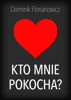 Kto mnie pokocha?-Florianowicz Dominik